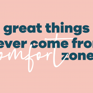 great things come from comfort zones