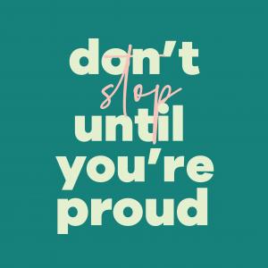 don't stop until you're proud desktop wallpaper