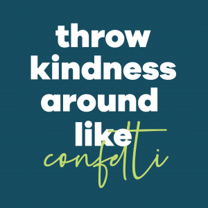 throw kindness around like confetti desktop wallpaper
