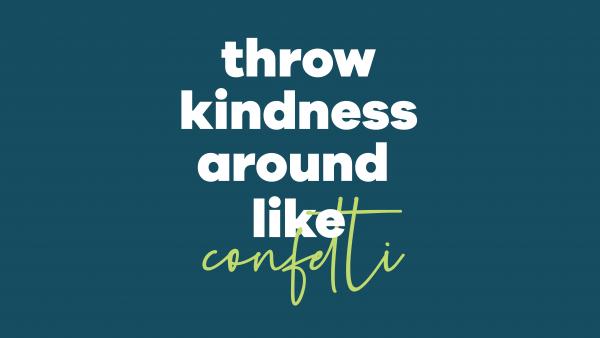 throw kindness around like confetti desktop wallpaper